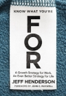Know What You're for: A Growth Strategy for Work, an Even Better Strategy for Life Cover Image