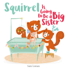 Squirrel Is Going to Be a Big Sister Cover Image