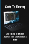 Guide To Hacking: Give You Few Of The Most Important Steps Essential To Be A Hacker: Skills To Becoming Hacker Cover Image