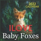 ILOVE Baby Foxes CALENDAR 2022: OFFICIAL BABY FOXES CALENDAR 2022,12 months, Wild Animals Cover Image