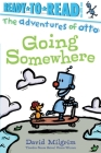 Going Somewhere: Ready-to-Read Pre-Level 1 (The Adventures of Otto) Cover Image