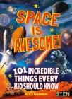 Space Is Awesome!: 101 Incredible Things Every Kid Should Know Cover Image