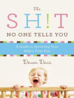 The Sh!t No One Tells You: A Guide to Surviving Your Baby's First Year Cover Image