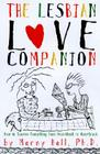 The Lesbian Love Companion: How To Survive Everything From Heartthrob to Heartbreak Cover Image