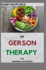 TOP GERSON THERAPY For Beginners And Experts: Ways To Defeat Cancer And Other Chronic Ailment Cover Image