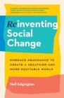 Reinventing Social Change: Embrace Abundance to Create a Healthier and More Equitable World Cover Image