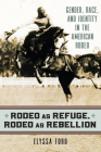 Rodeo as Refuge, Rodeo as Rebellion: Gender, Race, and Identity in the American Rodeo Cover Image
