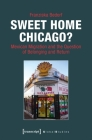 Sweet Home Chicago?: Mexican Migration and the Question of Belonging and Return (Global Studies) Cover Image