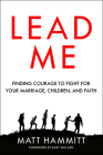Lead Me: Finding Courage to Fight for Your Marriage, Children, and Faith Cover Image