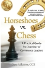 Horseshoes vs. Chess: A Practical Guide for Chamber of Commerce Leaders Cover Image