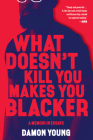 What Doesn't Kill You Makes You Blacker book cover