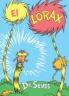 El Lórax (The Lorax Spanish Edition) (Classic Seuss) Cover Image