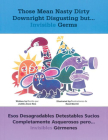 Those Mean Nasty Dirty Downright Disgusting But...Invisible Germs: Esos Desagradables Detestables Sucios Completamente Asquerosos Pero . . . Invisible (Working Classics) Cover Image