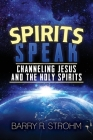 Spirits Speak: Channeling Jesus and the Holy Spirits Cover Image