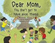 Dear Mom, You Don't Get To Have Nice Things Cover Image