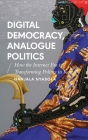 Digital Democracy, Analogue Politics: How the Internet Era is Transforming Kenya (African Arguments) Cover Image