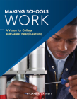 Making Schools Work: A Vision for College and Career Ready Learning Cover Image