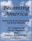 Becoming America: : Stories of the German Immigrants in East Bristol, Wisconsin Cover Image