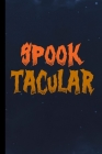 Spook Tacular: Halloween Party Scary Hallows Eve All Saint's Day Celebration Gift For Celebrant And Trick Or Treat (6