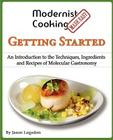Modernist Cooking Made Easy: Getting Started: An Introduction to the Techniques, Ingredients and Recipes of Molecular Gastronomy Cover Image