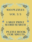 100 Puzzles Vol. 3/5 Large Print Word Search Puzzle book for adults: Puzzle book for all ages Word search for adults large print Perfectly sized 8.5 x Cover Image