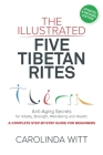 The Illustrated Five Tibetan Rites: Anti-Aging Secrets for Vitality, Strength, Well-Being and Health Cover Image