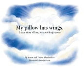 My pillow has wings.: A true story of loss, love and forgiveness. Cover Image