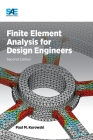 Finite Element Analysis for Design Engineers, Second Edition Cover Image