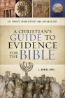 A Christian's Guide to Evidence for the Bible: 101 Proofs from History and Archaeology Cover Image
