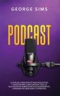 Podcast: La Guía del Principiante para Podcasting y Hacer Dinero como Orador. Todo lo que Necesitas Saber acerca de Equipamient Cover Image