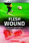 Flesh Wound (XBooks) (Library Edition): A Minor Injury Takes a Deadly Turn (XBooks: Medical) Cover Image