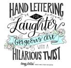 Hand Lettering for Laughter: Gorgeous Art with a Hilarious Twist Cover Image