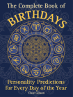 The Complete Book of Birthdays: Personality Predictions for Every Day of the Year (Complete Illustrated Encyclopedia) Cover Image