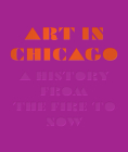 Art in Chicago: A History from the Fire to Now Cover Image
