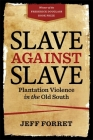 Slave Against Slave: Plantation Violence in the Old South Cover Image