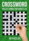 Crossword Puzzle Books for Adults III: 90 Cross Word Activity Puzzles (UK Version) Cover Image
