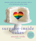 Surprise-Inside Cakes: Amazing Cakes for Every Occasion--with a Little Something Extra Inside Cover Image