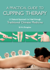 A Practical Guide to Cupping Therapy: A Natural Approach to Heal Through Traditional Chinese Medicine Cover Image