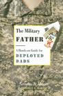 The Military Father: A Hands-On Guide for Deployed Dads (New Father) Cover Image