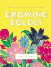 Growing Boldly: Dare to Build a Life You Love Cover Image