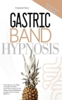 Gastric Band Hypnosis: Proven Hypnosis to Lose Weight and Transform Your Body. Control Sugar Cravings and Food Addiction with Guided Meditati Cover Image