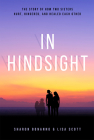 In Hindsight: The Story of How Two Sisters Hurt, Hindered, and Healed Each Other Cover Image