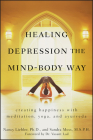 Healing Depression the Mind-Body Way: Creating Happiness Through Meditation, Yoga, and Ayurveda Cover Image
