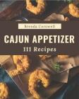 111 Cajun Appetizer Recipes: I Love Cajun Appetizer Cookbook! Cover Image