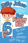 Silly Jokes For 6 Year Old Funny Kid: 200+ Funny and Hilarious jokes, Riddles and knock knock jokes to improve reading skillsl and writing skills with Cover Image