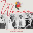 I Am a Woman: A Celebration in More Than Fifty Photographs Cover Image