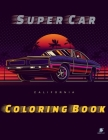 Super Car Coloring Book: Greatest Modern Cars Coloring Book for Adults and Kids - hours of coloring fun! (Super Car Coloring Books) Cover Image