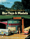 The Collector's Guide to Bus Toys and Models (Schiffer Book for Collectors) Cover Image
