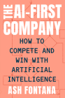 The AI-First Company: How to Compete and Win with Artificial Intelligence Cover Image