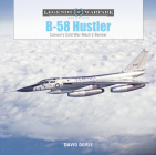B-58 Hustler: Convair's Cold War Mach 2 Bomber (Legends of Warfare: Aviation #42) Cover Image